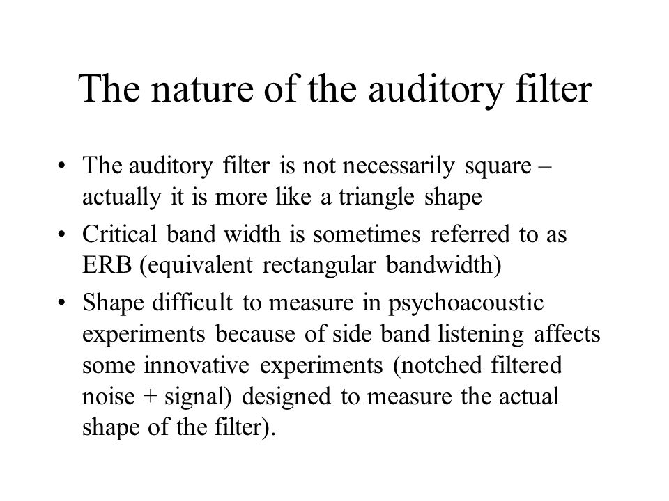 The nature of the auditory filter
