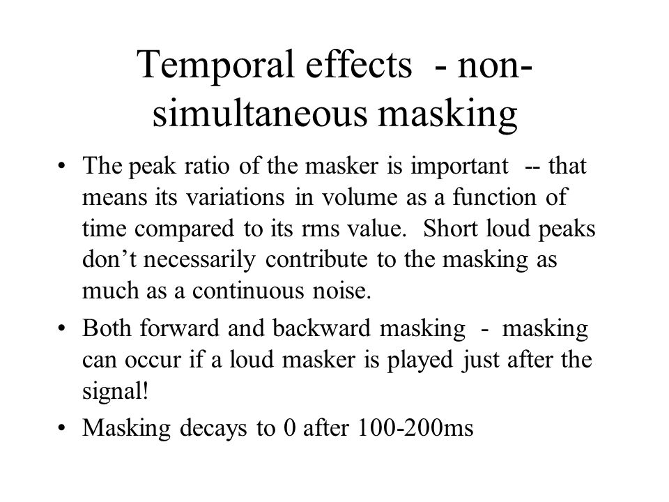 Temporal effects - non-simultaneous masking