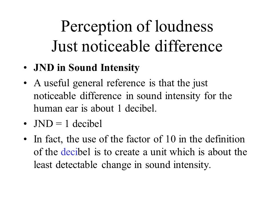 Perception of loudness Just noticeable difference