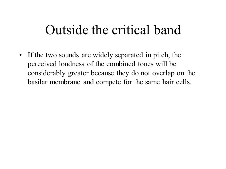 Outside the critical band