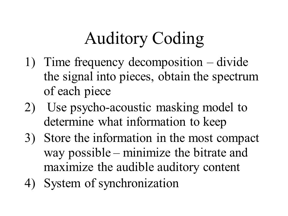 Auditory Coding Time frequency decomposition – divide the signal into pieces, obtain the spectrum of each piece.