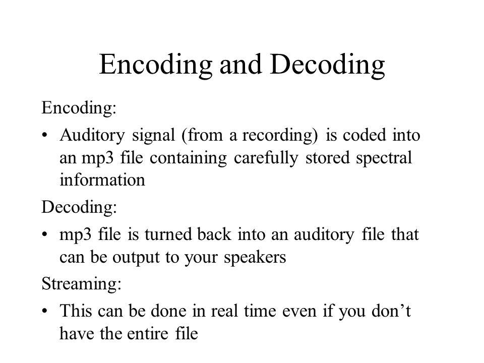 Encoding and Decoding Encoding:
