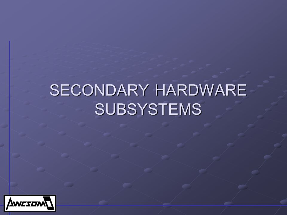 SECONDARY HARDWARE SUBSYSTEMS