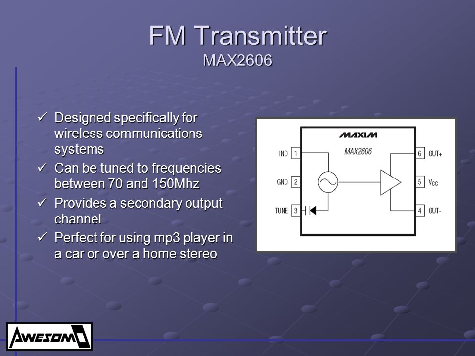 FM Transmitter MAX2606 Designed specifically for wireless communications systems. Can be tuned to frequencies between 70 and 150Mhz.