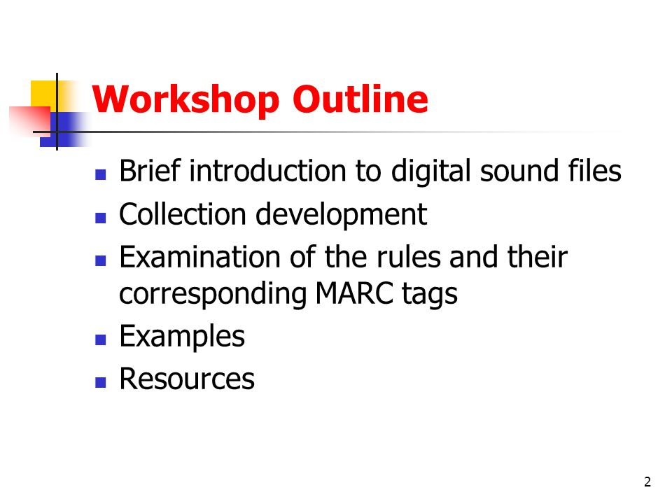 Workshop Outline Brief introduction to digital sound files