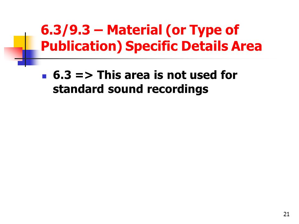 6.3/9.3 – Material (or Type of Publication) Specific Details Area