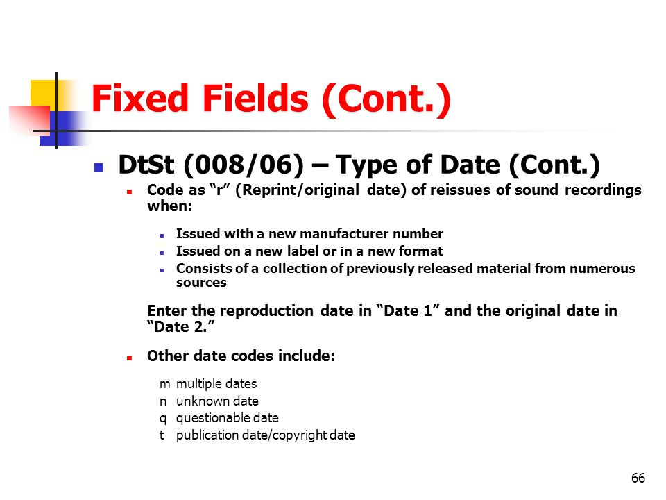 Fixed Fields (Cont.) DtSt (008/06) – Type of Date (Cont.)