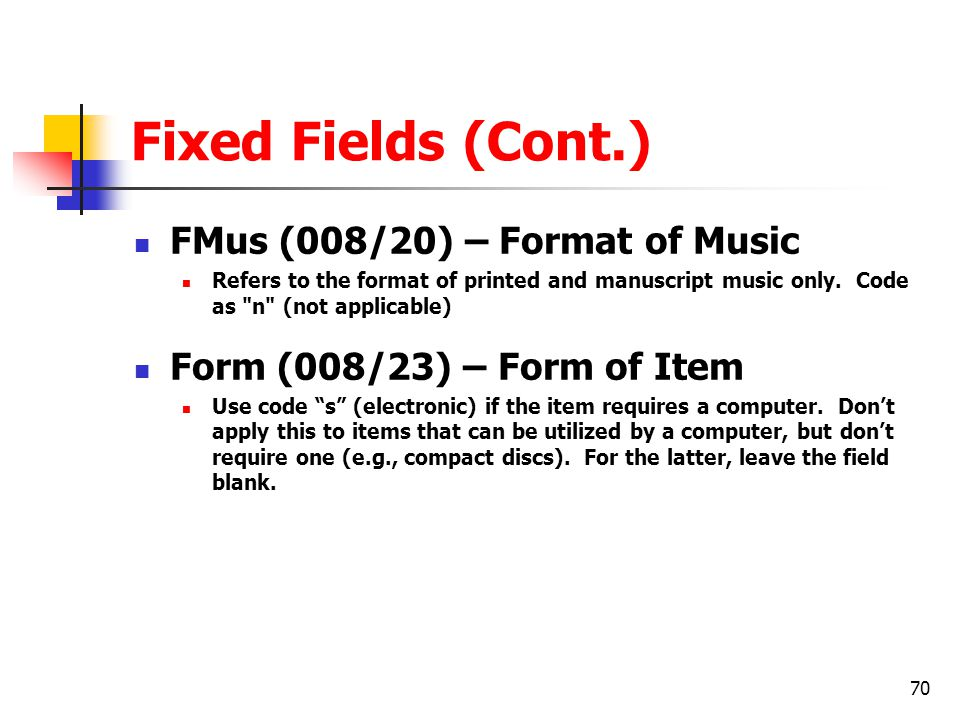 Fixed Fields (Cont.) FMus (008/20) – Format of Music