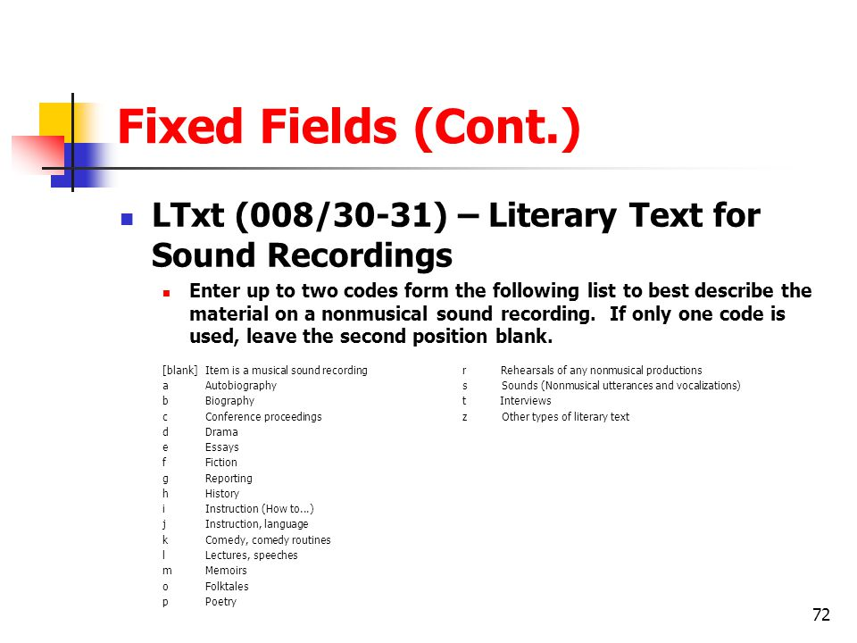Fixed Fields (Cont.) LTxt (008/30-31) – Literary Text for Sound Recordings.