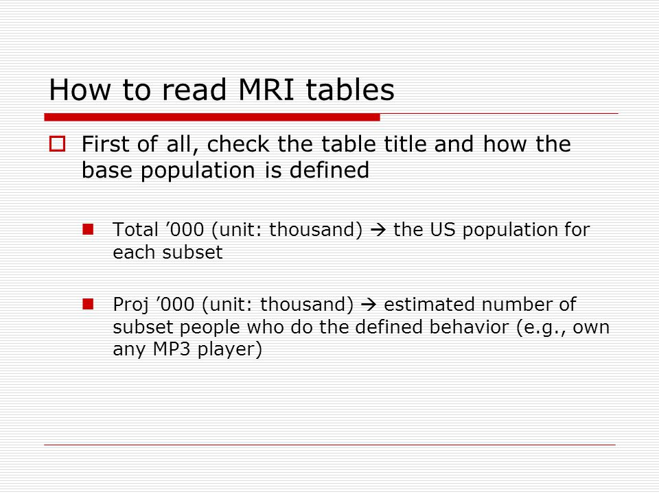 How to read MRI tables First of all, check the table title and how the base population is defined.