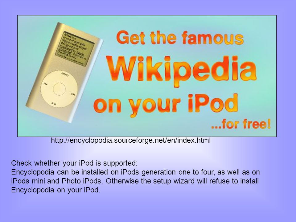 http://encyclopodia.sourceforge.net/en/index.html Check whether your iPod is supported: