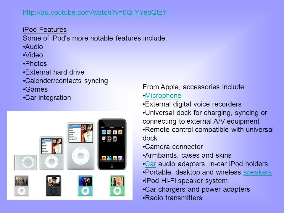 http://au.youtube.com/watch v=0Q-YYebQtzY iPod Features. Some of iPod s more notable features include: