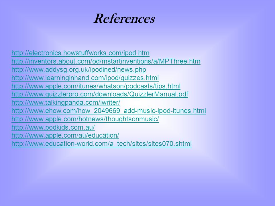 References http://electronics.howstuffworks.com/ipod.htm
