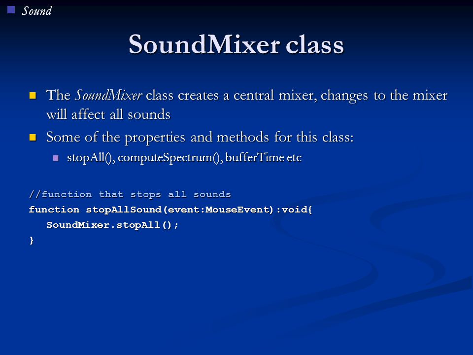 Sound SoundMixer class. The SoundMixer class creates a central mixer, changes to the mixer will affect all sounds.