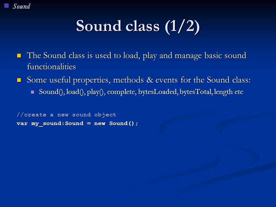 Sound Sound class (1/2) The Sound class is used to load, play and manage basic sound functionalities.