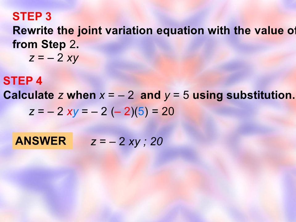 STEP 3 Rewrite the joint variation equation with the value of a from Step 2. z = – 2 xy. STEP 4.