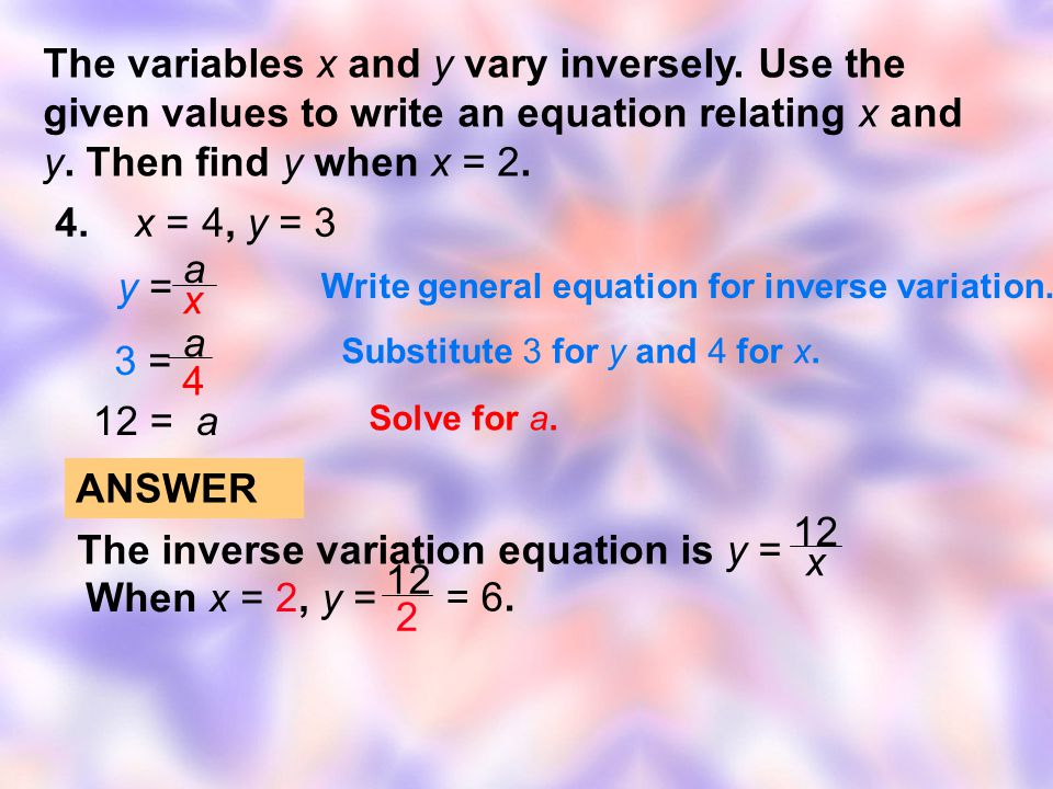 The inverse variation equation is y = When x = 2, y = 2 = 6. ANSWER