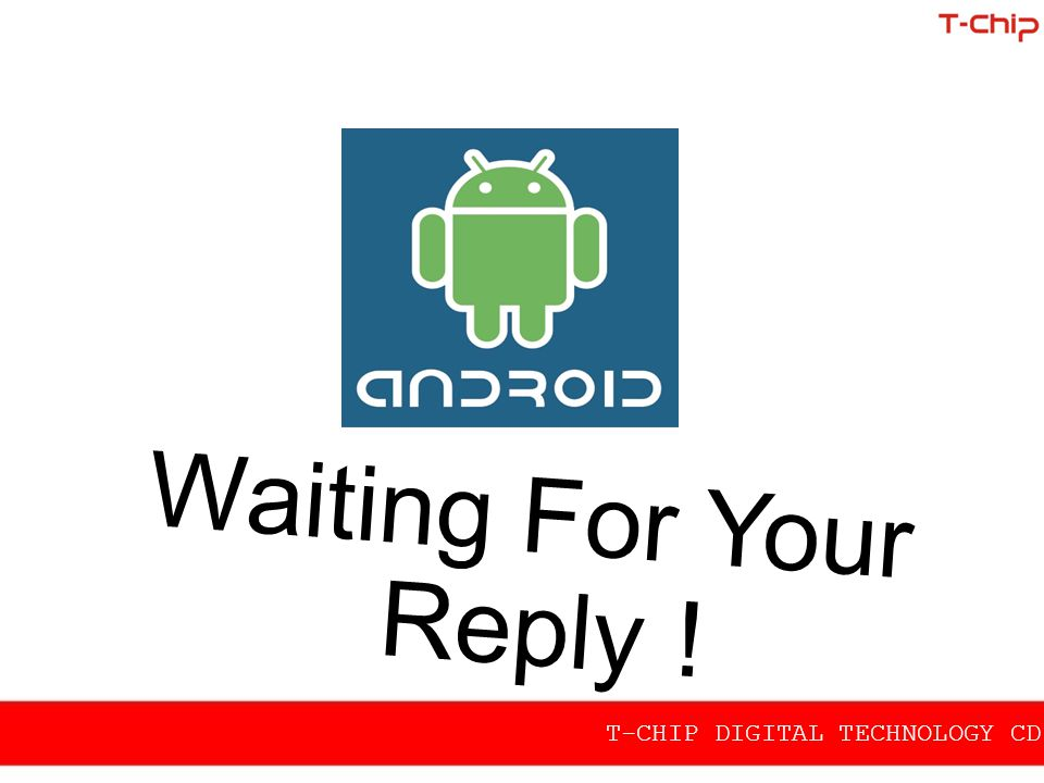 Waiting For Your Reply ! T-CHIP DIGITAL TECHNOLOGY CD.,LTD
