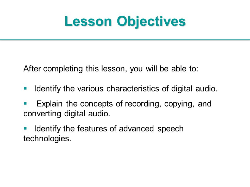 Lesson Objectives After completing this lesson, you will be able to: