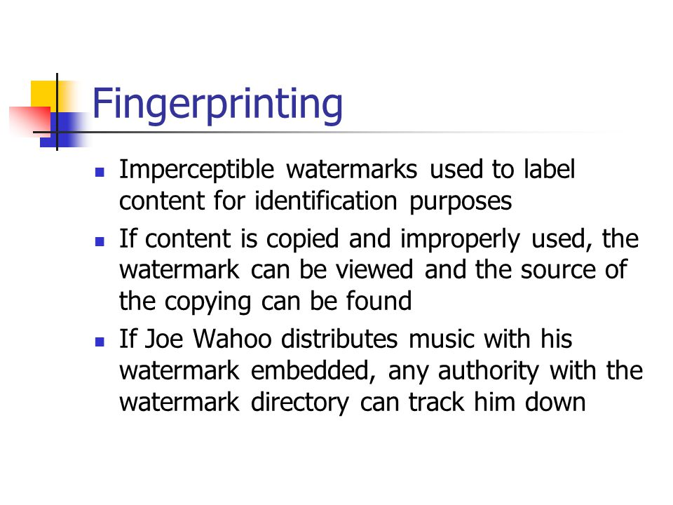 Fingerprinting Imperceptible watermarks used to label content for identification purposes.