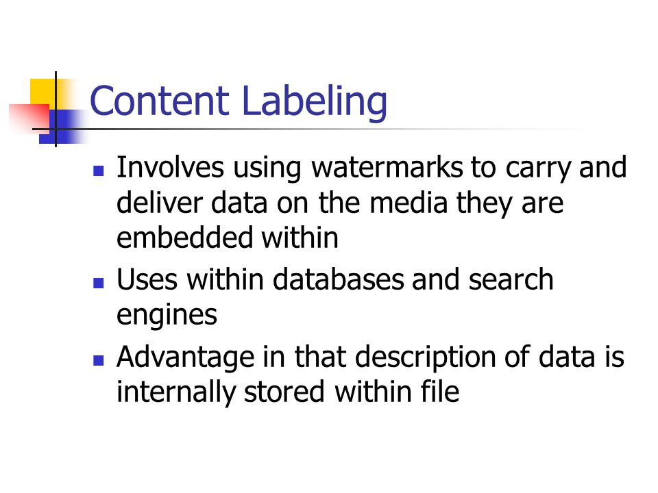 Content Labeling Involves using watermarks to carry and deliver data on the media they are embedded within.