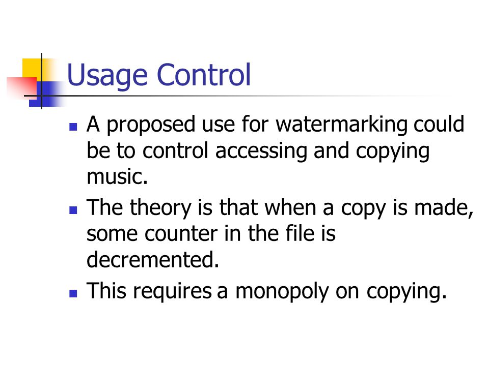 Usage Control A proposed use for watermarking could be to control accessing and copying music.
