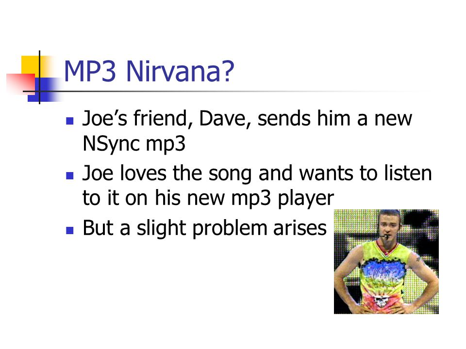 MP3 Nirvana Joe's friend, Dave, sends him a new NSync mp3