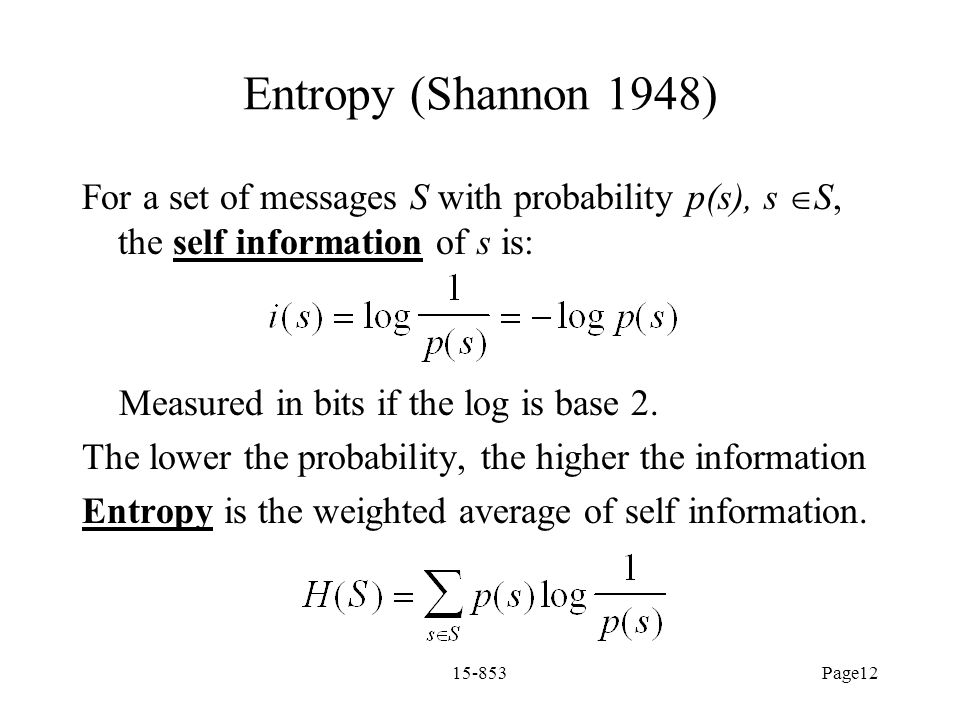 Entropy (Shannon 1948) For a set of messages S with probability p(s), s S, the self information of s is: