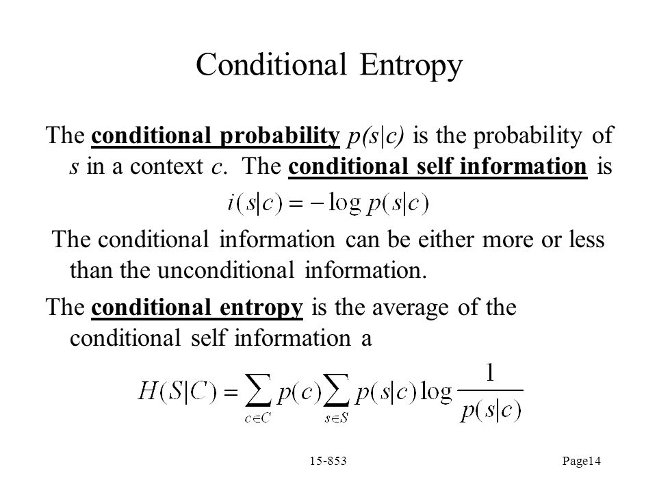 Conditional Entropy The conditional probability p(s|c) is the probability of s in a context c. The conditional self information is.