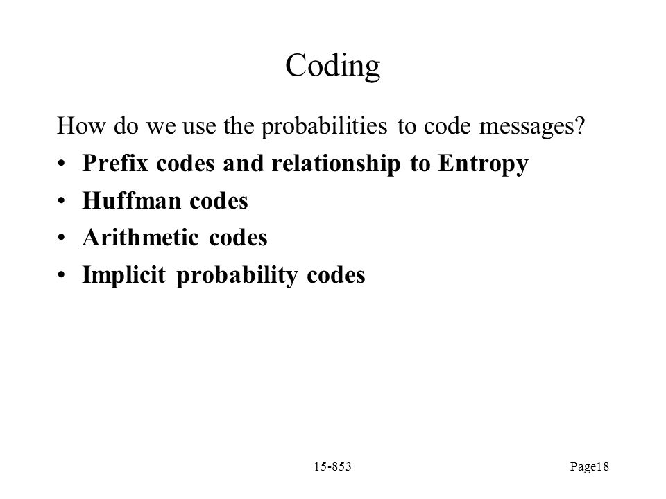 Coding How do we use the probabilities to code messages