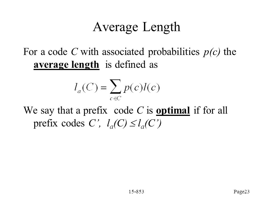 Average Length For a code C with associated probabilities p(c) the average length is defined as.