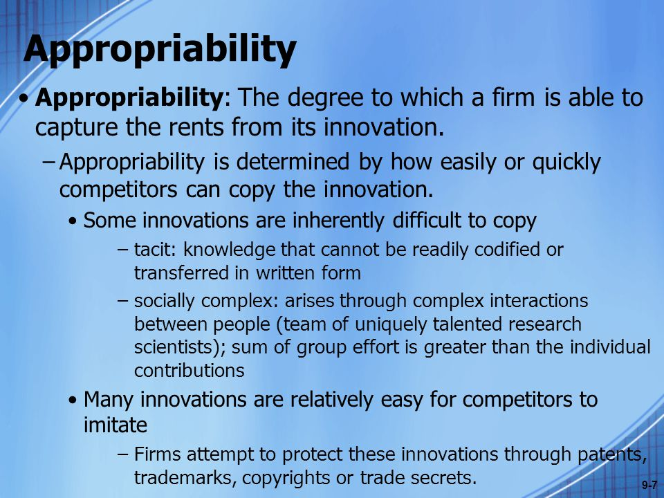 Appropriability Appropriability: The degree to which a firm is able to capture the rents from its innovation.