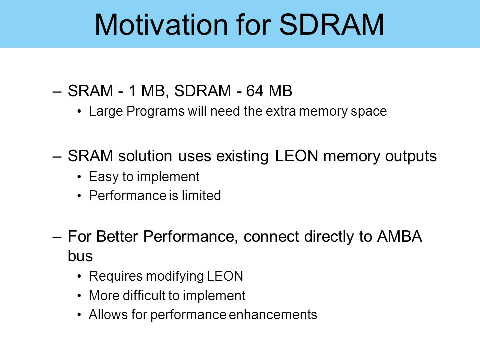 Motivation for SDRAM SRAM - 1 MB, SDRAM - 64 MB