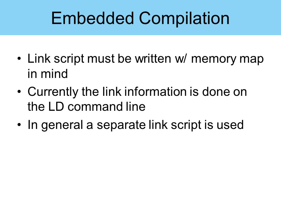 Embedded Compilation Link script must be written w/ memory map in mind