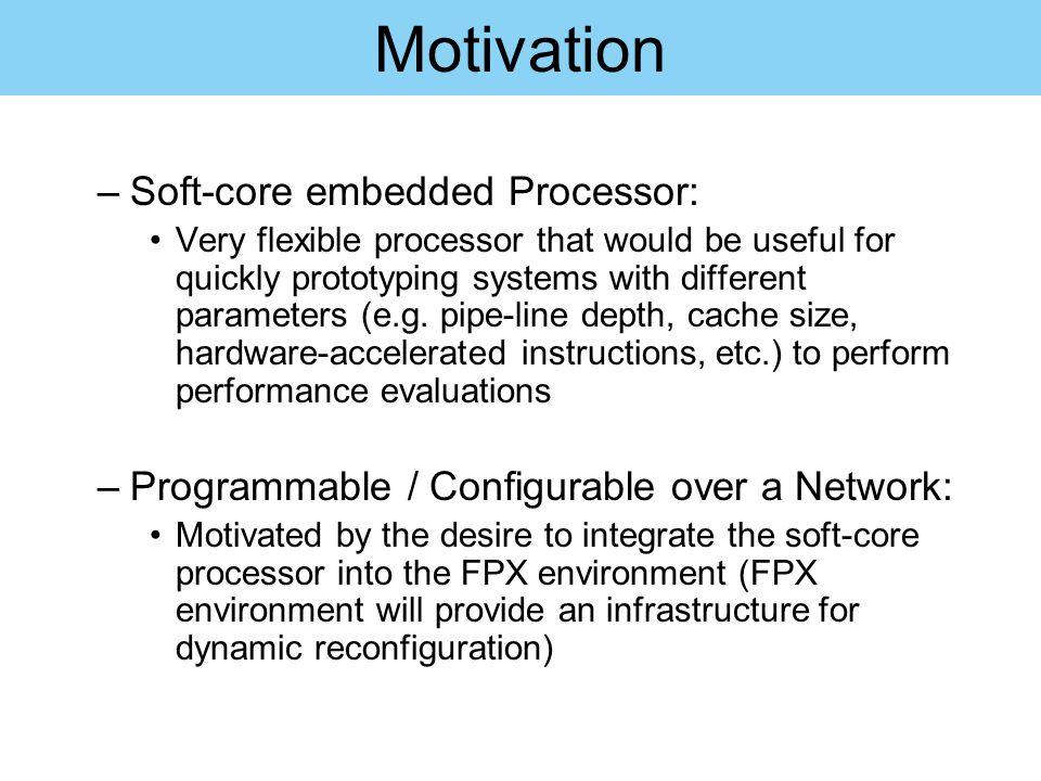 Motivation Soft-core embedded Processor: