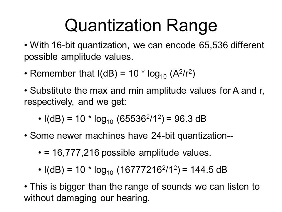 Quantization Range With 16-bit quantization, we can encode 65,536 different possible amplitude values.