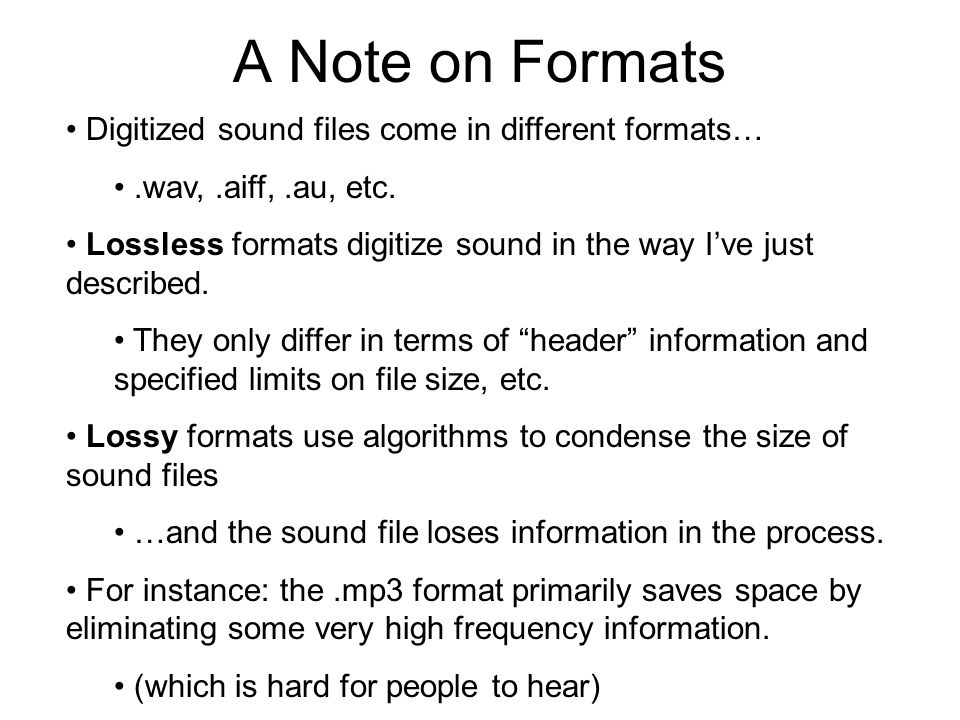 A Note on Formats Digitized sound files come in different formats…