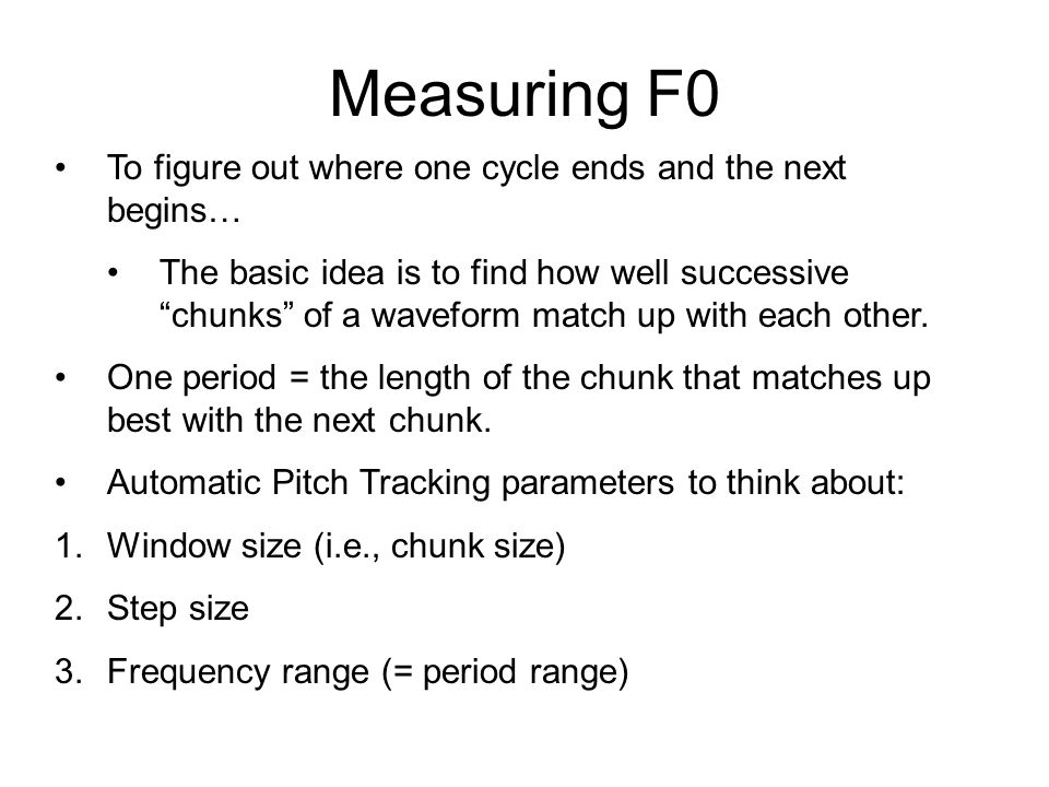 Measuring F0 To figure out where one cycle ends and the next begins…