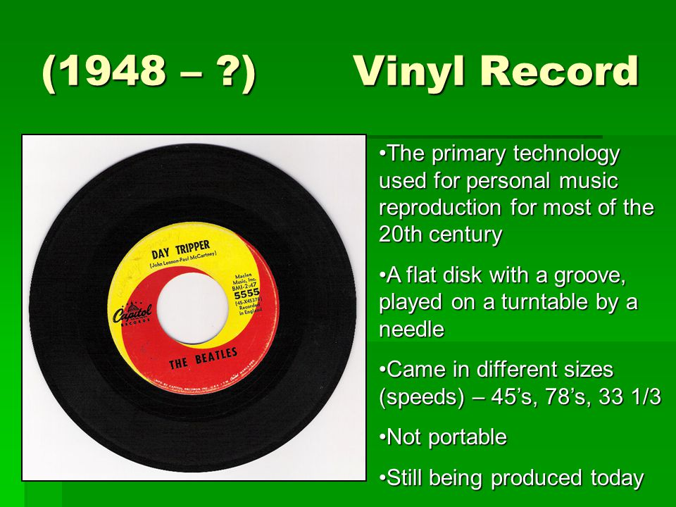 (1948 – ) Vinyl Record The primary technology used for personal music reproduction for most of the 20th century.