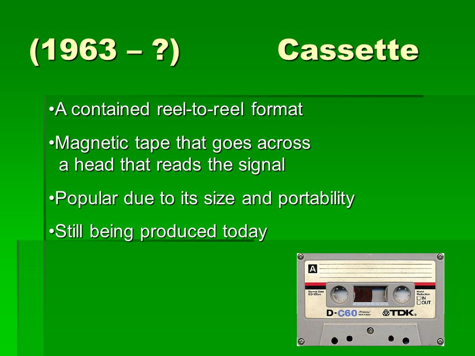 (1963 – ) Cassette A contained reel-to-reel format