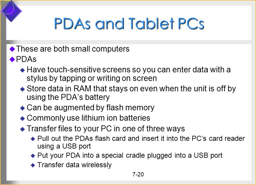 PDAs and Tablet PCs These are both small computers PDAs