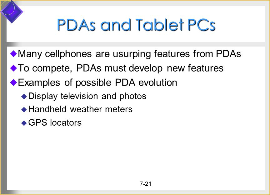 PDAs and Tablet PCs Many cellphones are usurping features from PDAs
