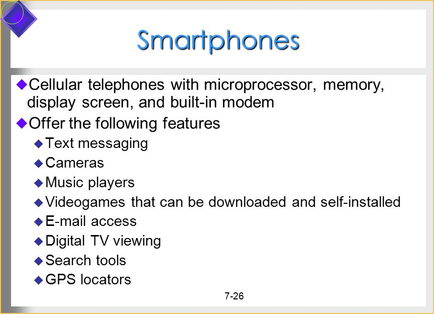 Smartphones Cellular telephones with microprocessor, memory, display screen, and built-in modem. Offer the following features.