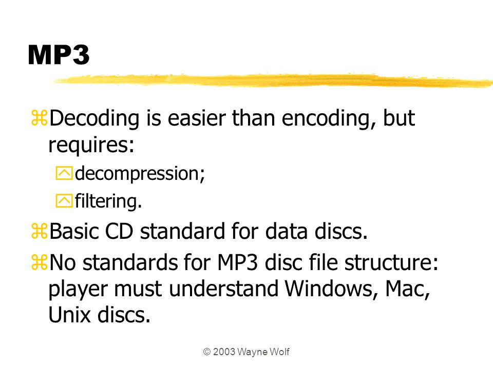 MP3 Decoding is easier than encoding, but requires: