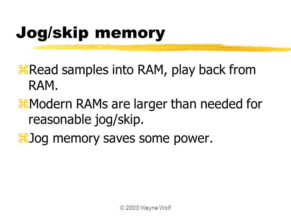 Jog/skip memory Read samples into RAM, play back from RAM.