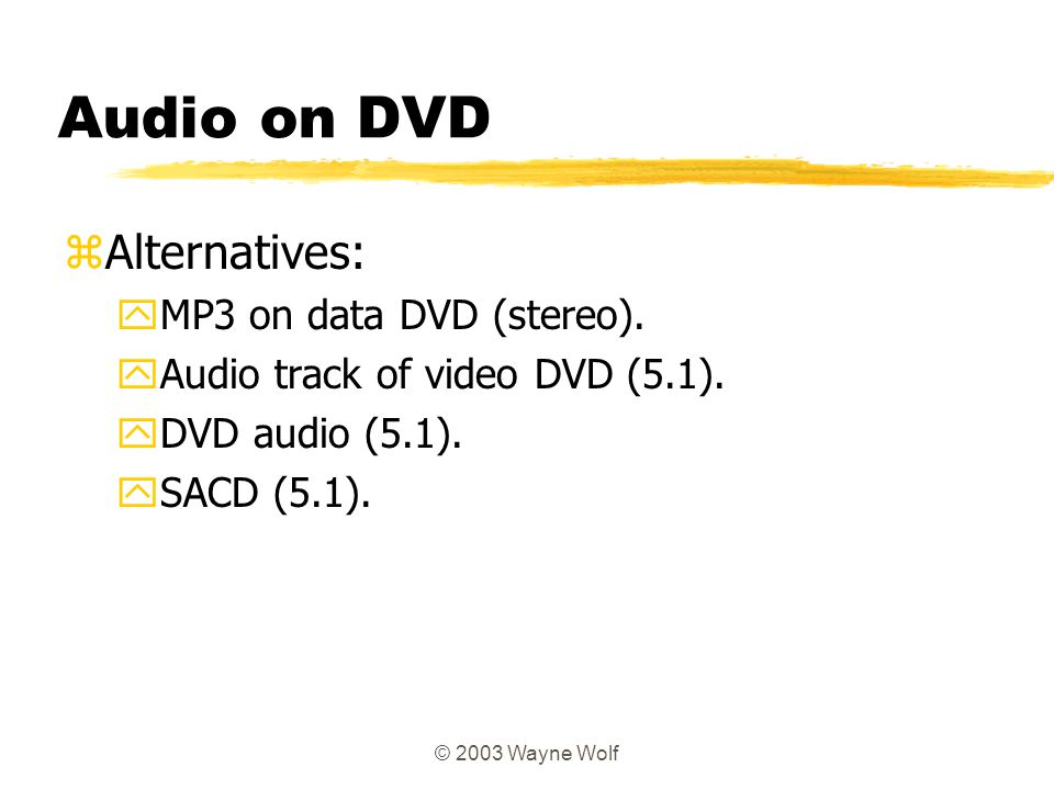 Audio on DVD Alternatives: MP3 on data DVD (stereo).
