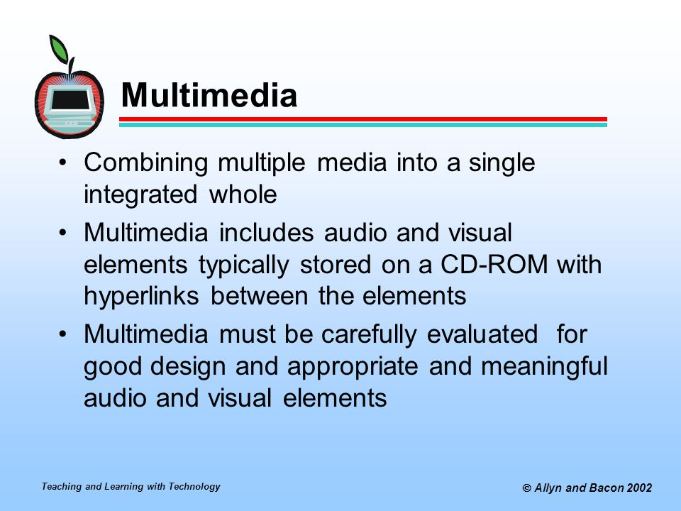 Multimedia Combining multiple media into a single integrated whole