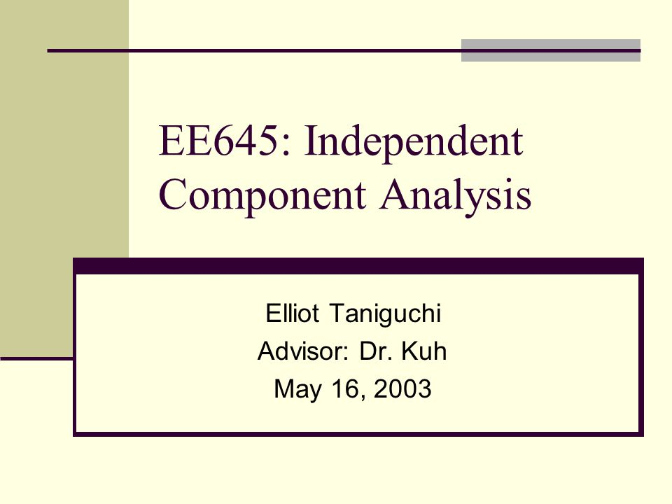 EE645: Independent Component Analysis