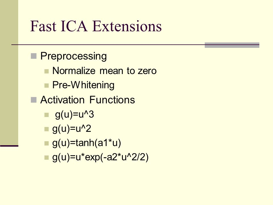 Fast ICA Extensions Preprocessing Activation Functions