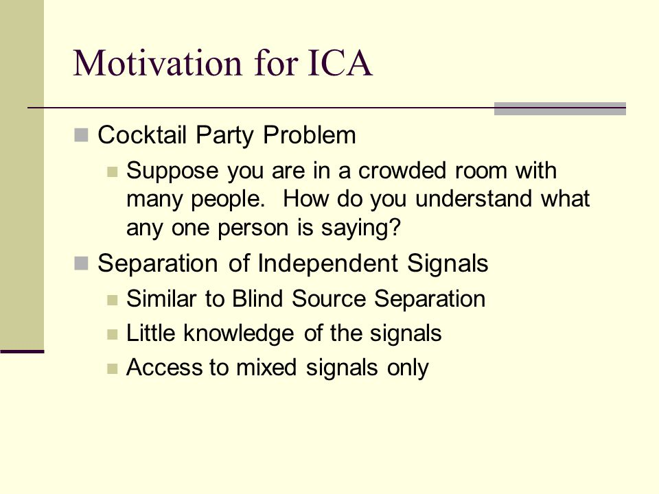 Motivation for ICA Cocktail Party Problem